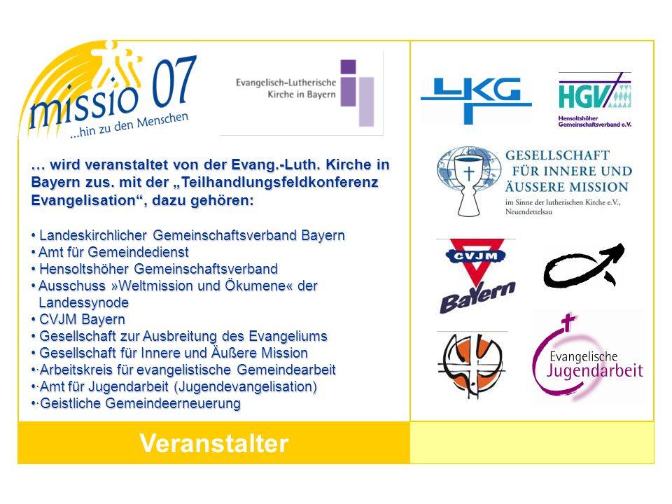 Veranstalter … wird veranstaltet von der Evang.-Luth. Kirche in Bayern zus. mit der Teilhandlungsfeldkonferenz Evangelisation, dazu gehören: Landeskir
