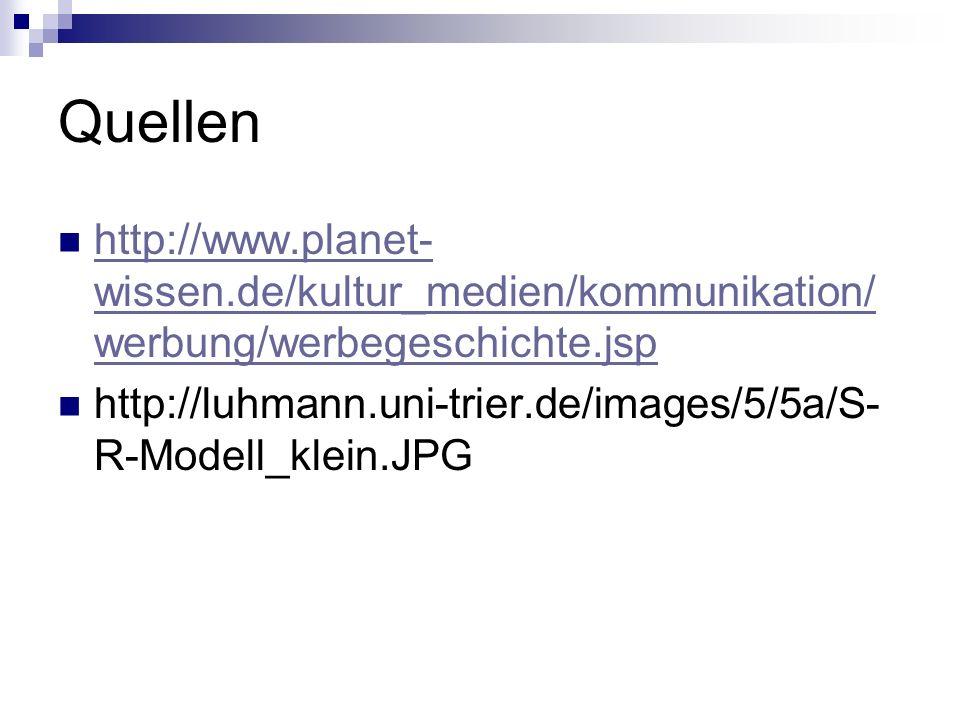 Quellen http://www.planet- wissen.de/kultur_medien/kommunikation/ werbung/werbegeschichte.jsp http://www.planet- wissen.de/kultur_medien/kommunikation