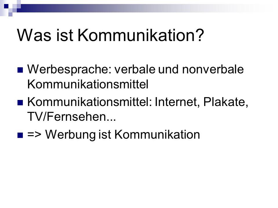 Was ist Kommunikation? Werbesprache: verbale und nonverbale Kommunikationsmittel Kommunikationsmittel: Internet, Plakate, TV/Fernsehen... => Werbung i