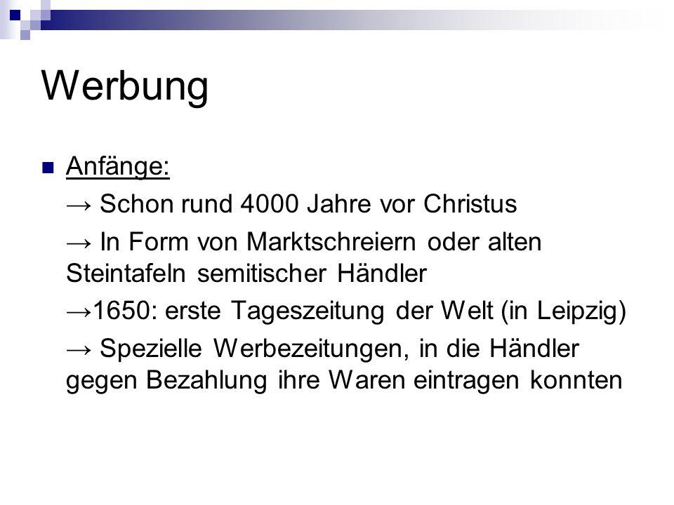 Werbung Anfänge: Schon rund 4000 Jahre vor Christus In Form von Marktschreiern oder alten Steintafeln semitischer Händler 1650: erste Tageszeitung der