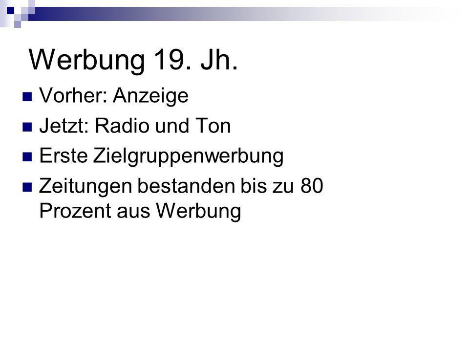Werbung 19. Jh. Vorher: Anzeige Jetzt: Radio und Ton Erste Zielgruppenwerbung Zeitungen bestanden bis zu 80 Prozent aus Werbung