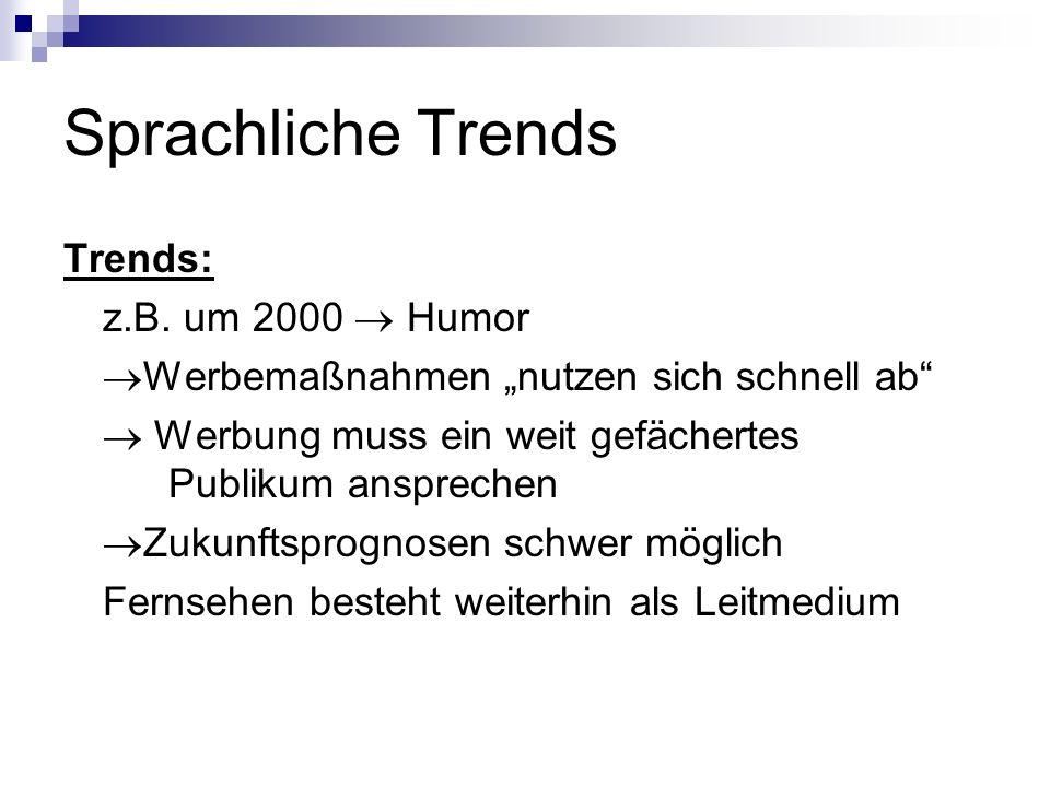 Sprachliche Trends Trends: z.B. um 2000 Humor Werbemaßnahmen nutzen sich schnell ab Werbung muss ein weit gefächertes Publikum ansprechen Zukunftsprog