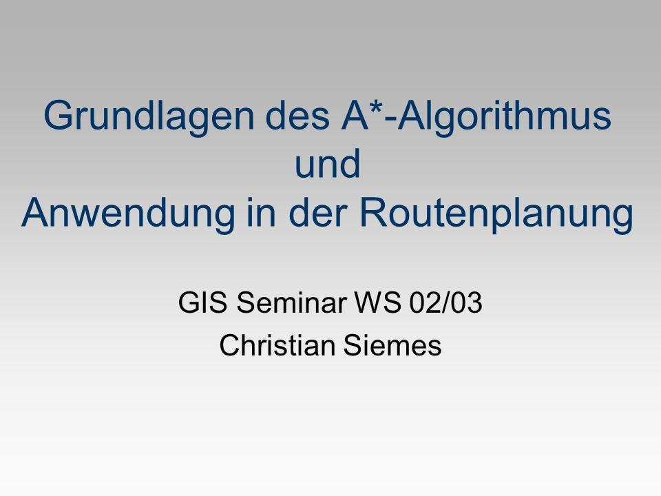 Grundlagen des A*-Algorithmus und Anwendung in der Routenplanung GIS Seminar WS 02/03 Christian Siemes