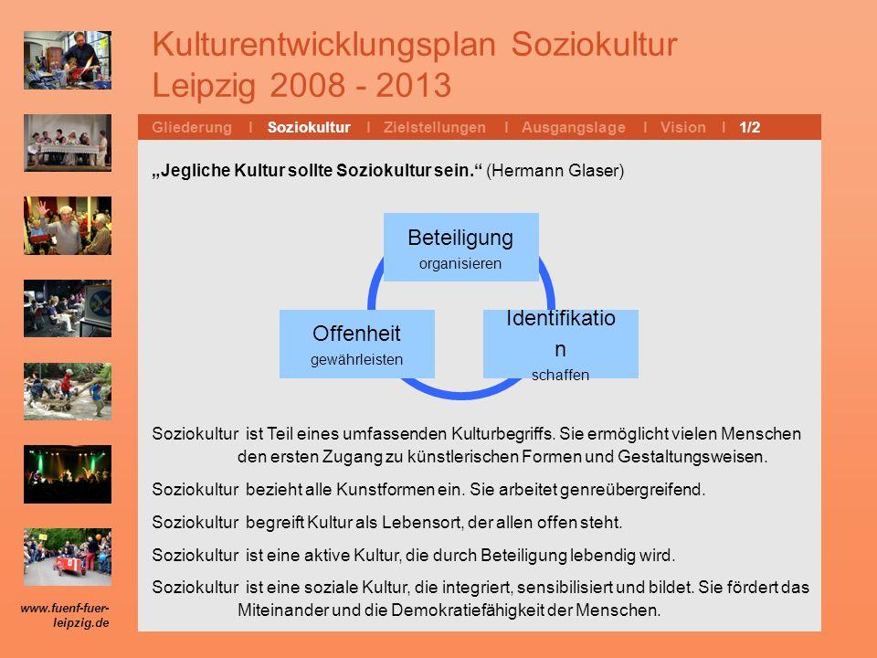 Kulturentwicklungsplan Soziokultur Leipzig 2008 - 2013 Soziokultur ist Teil eines umfassenden Kulturbegriffs. Sie ermöglicht vielen Menschen den erste