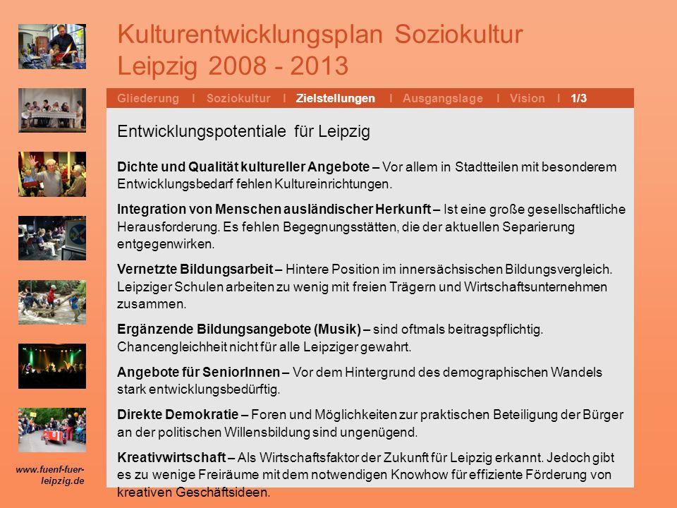 Kulturentwicklungsplan Soziokultur Leipzig 2008 - 2013 Gliederung l Soziokultur l Zielstellungen l Ausgangslage l Vision I 1/3 Entwicklungspotentiale