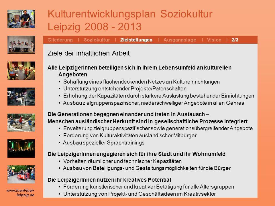 Kulturentwicklungsplan Soziokultur Leipzig 2008 - 2013 Gliederung l Soziokultur l Zielstellungen l Ausgangslage l Vision I 7/7 3.495 T 1.505 T 1.984 T www.fuenf-fuer- leipzig.de 1.901 T 1.589 T 794 T 313 T … differenzierte Steigerungsraten.