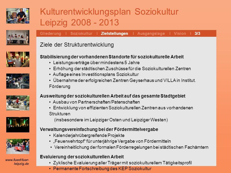 Kulturentwicklungsplan Soziokultur Leipzig 2008 - 2013 Gliederung l Soziokultur l Zielstellungen l Ausgangslage l Vision I 1/3 Ausstattung der Soziokulturellen Zentren mit Rahmenvertrag …..