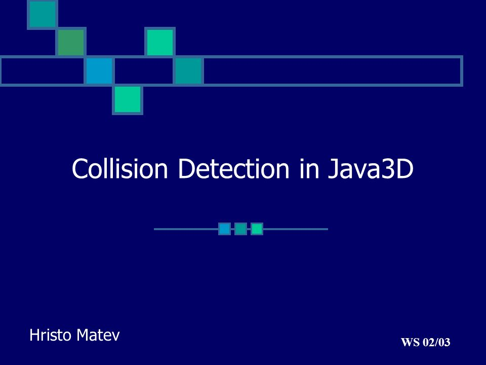 Collision Detection in Java3D Hristo Matev WS 02/03