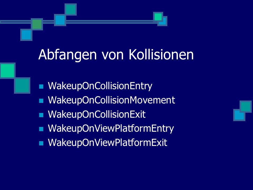 Abfangen von Kollisionen WakeupOnCollisionEntry WakeupOnCollisionMovement WakeupOnCollisionExit WakeupOnViewPlatformEntry WakeupOnViewPlatformExit