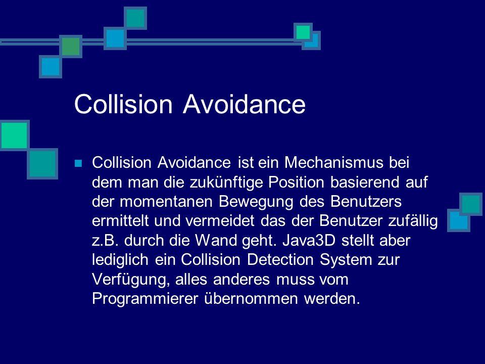 Collision Avoidance Collision Avoidance ist ein Mechanismus bei dem man die zukünftige Position basierend auf der momentanen Bewegung des Benutzers ermittelt und vermeidet das der Benutzer zufällig z.B.