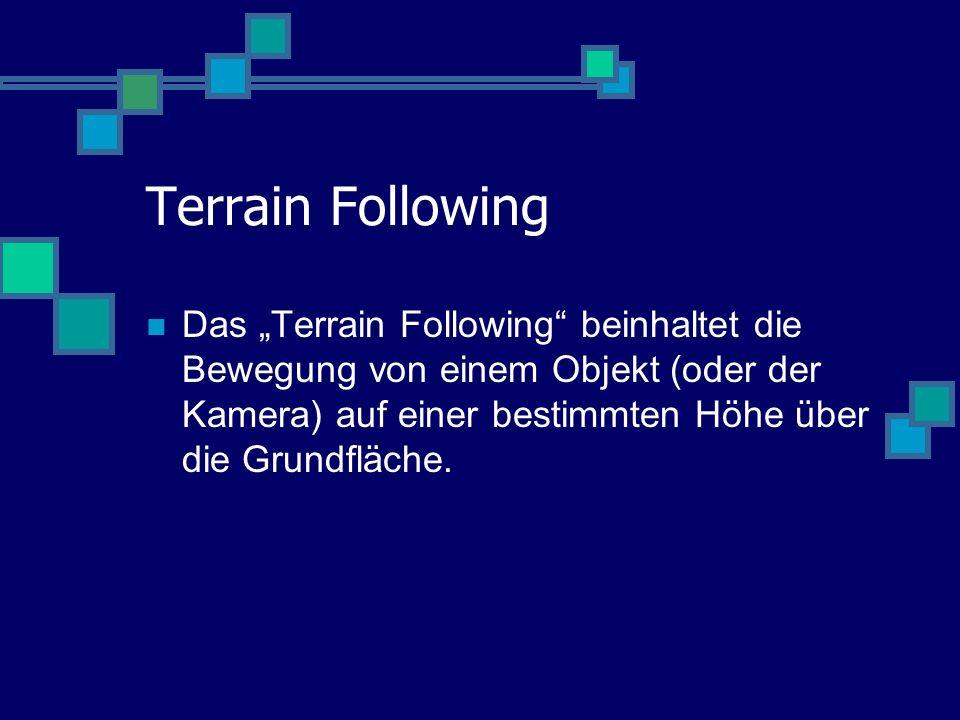 Terrain Following Das Terrain Following beinhaltet die Bewegung von einem Objekt (oder der Kamera) auf einer bestimmten Höhe über die Grundfläche.