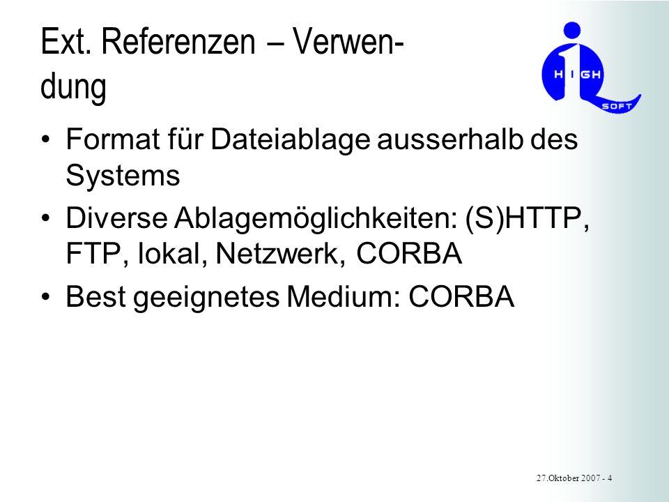 Ext. Referenzen – Verwen- dung Format für Dateiablage ausserhalb des Systems Diverse Ablagemöglichkeiten: (S)HTTP, FTP, lokal, Netzwerk, CORBA Best ge