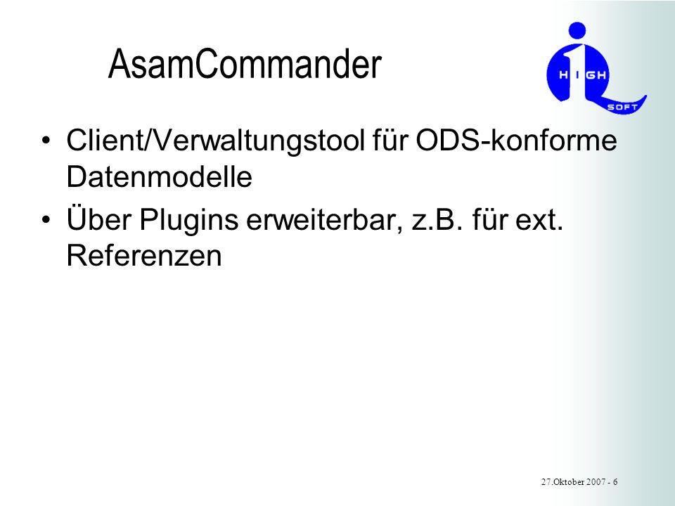 27.Oktober 2007 - 6 AsamCommander Client/Verwaltungstool für ODS-konforme Datenmodelle Über Plugins erweiterbar, z.B.