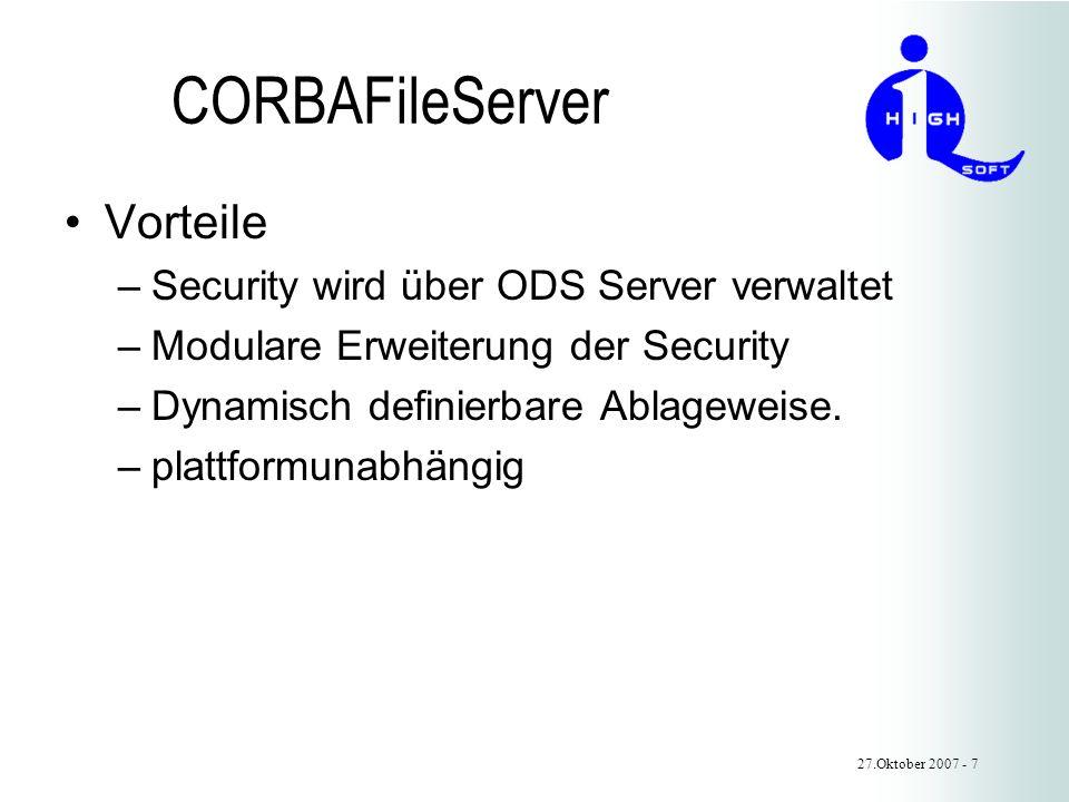 CORBAFileServer Vorteile –Security wird über ODS Server verwaltet –Modulare Erweiterung der Security –Dynamisch definierbare Ablageweise.