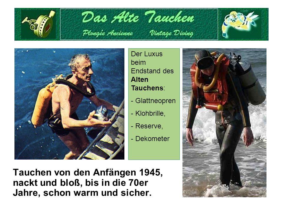 Tauchen von den Anfängen 1945, nackt und bloß, bis in die 70er Jahre, schon warm und sicher. Der Luxus beim Endstand des Alten Tauchens: - Glattneopre