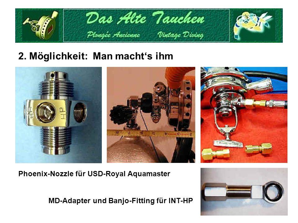 2. Möglichkeit: Man machts ihm Phoenix-Nozzle für USD-Royal Aquamaster MD-Adapter und Banjo-Fitting für INT-HP