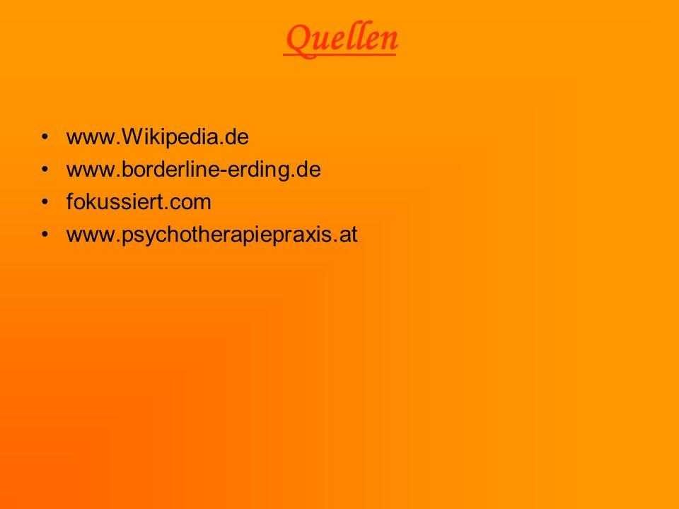 Quellen www.Wikipedia.de www.borderline-erding.de fokussiert.com www.psychotherapiepraxis.at