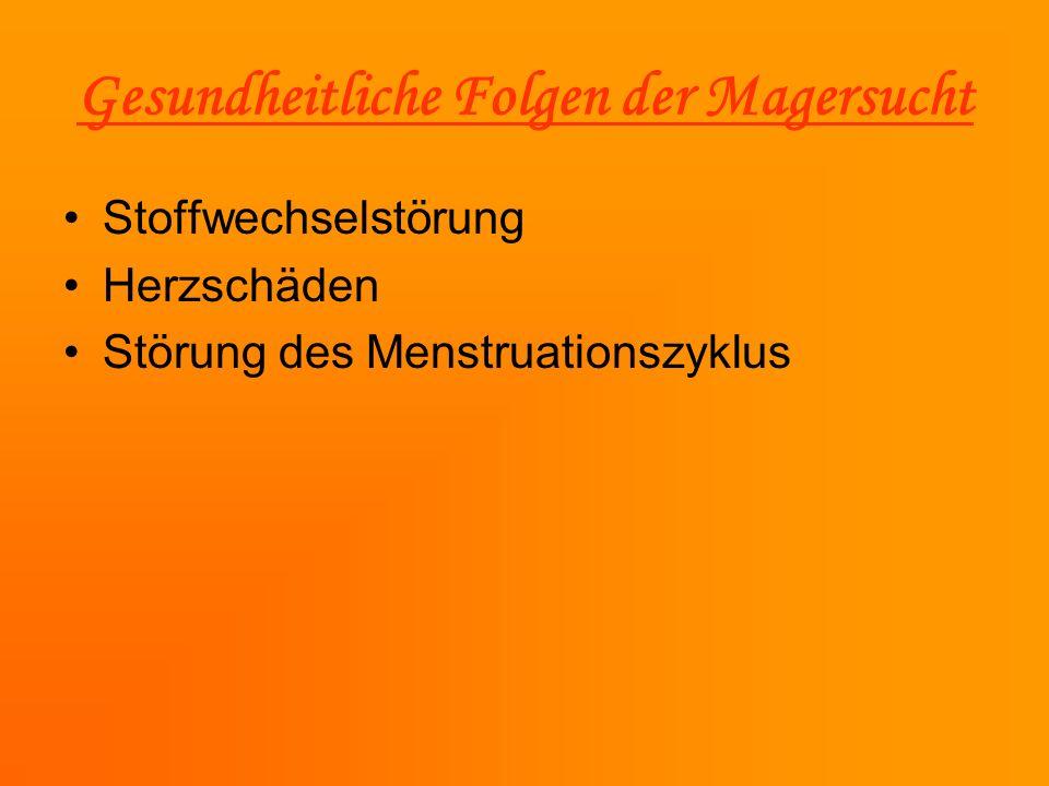 Gesundheitliche Folgen der Magersucht Stoffwechselstörung Herzschäden Störung des Menstruationszyklus