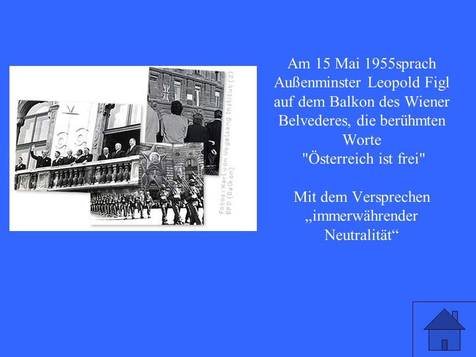 Am 15. Mai 1955 ändert sich die Nachkriegsordnung Europas grundlegend. In welchem Land