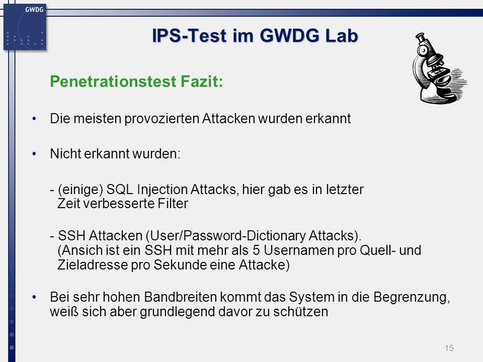 15 IPS-Test im GWDG Lab Penetrationstest Fazit: Die meisten provozierten Attacken wurden erkannt Nicht erkannt wurden: - (einige) SQL Injection Attack