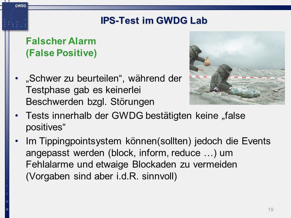 19 IPS-Test im GWDG Lab Falscher Alarm (False Positive) Schwer zu beurteilen, während der Testphase gab es keinerlei Beschwerden bzgl. Störungen Tests