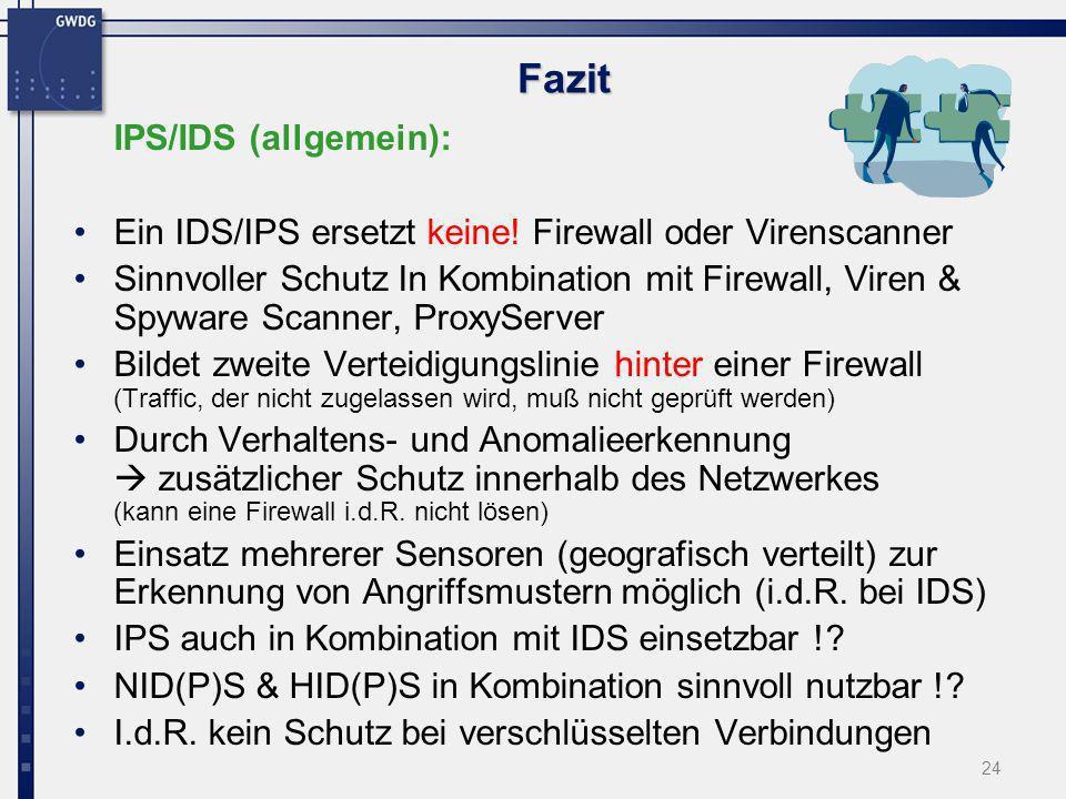 24 Fazit IPS/IDS (allgemein): Ein IDS/IPS ersetzt keine! Firewall oder Virenscanner Sinnvoller Schutz In Kombination mit Firewall, Viren & Spyware Sca