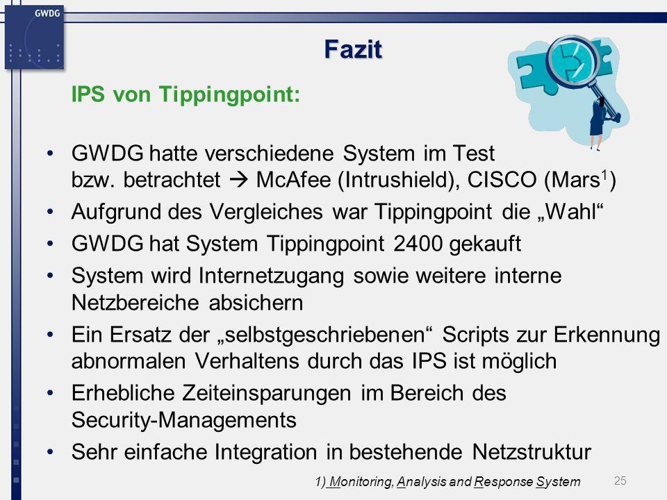25 Fazit IPS von Tippingpoint: GWDG hatte verschiedene System im Test bzw. betrachtet McAfee (Intrushield), CISCO (Mars 1 ) Aufgrund des Vergleiches w