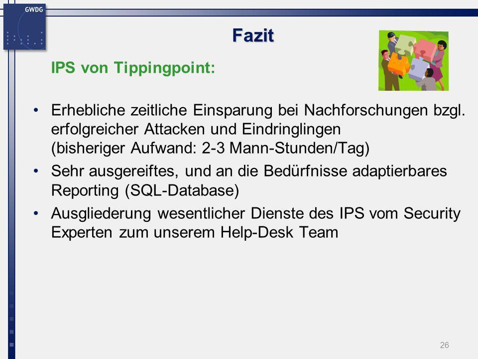 26 Fazit IPS von Tippingpoint: Erhebliche zeitliche Einsparung bei Nachforschungen bzgl. erfolgreicher Attacken und Eindringlingen (bisheriger Aufwand