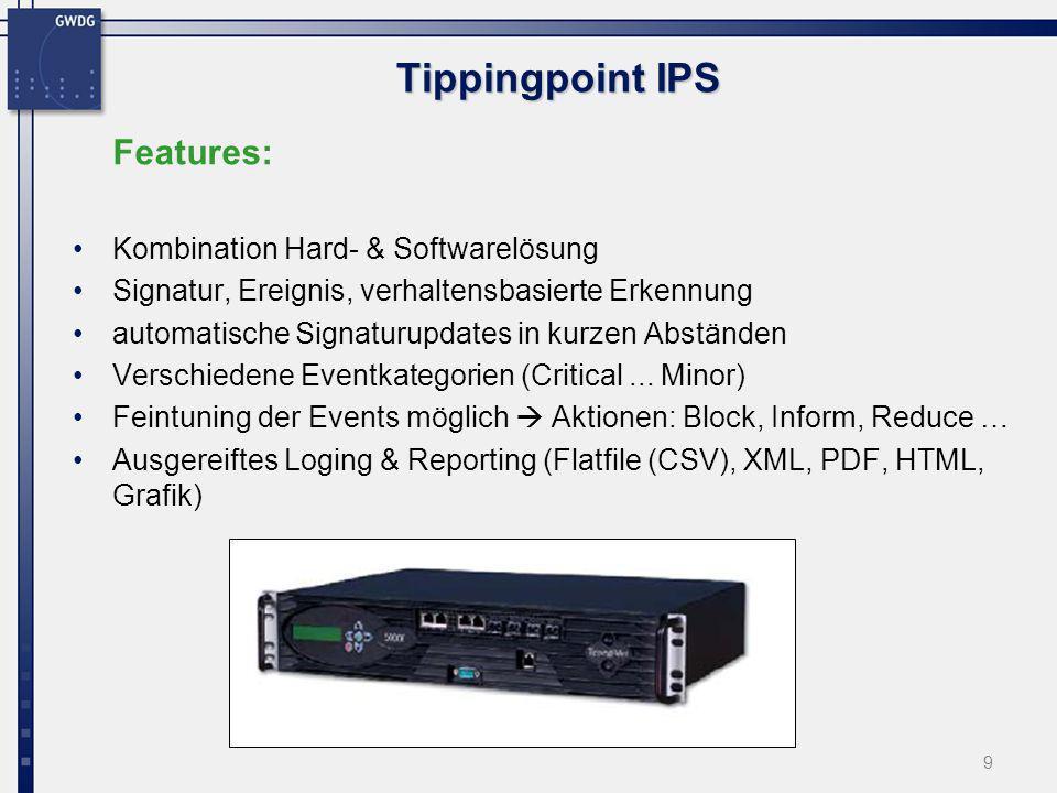 9 Tippingpoint IPS Features: Kombination Hard- & Softwarelösung Signatur, Ereignis, verhaltensbasierte Erkennung automatische Signaturupdates in kurze