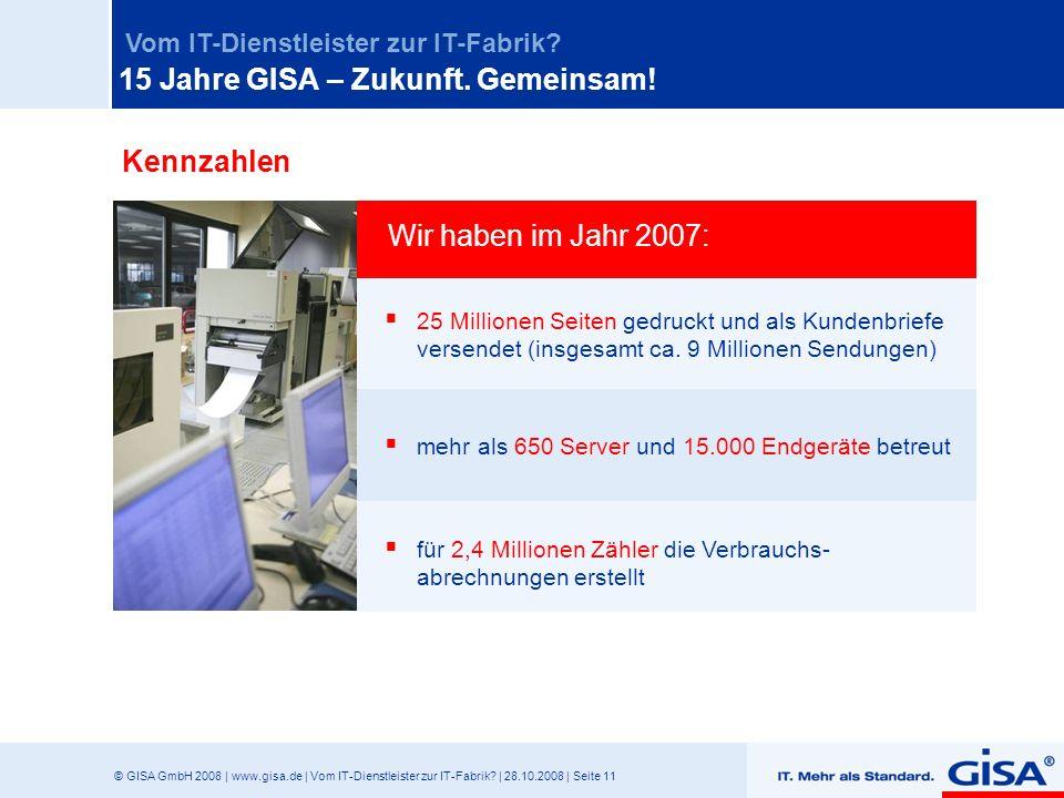 © GISA GmbH 2008 | www.gisa.de | Vom IT-Dienstleister zur IT-Fabrik? | 28.10.2008 | Seite 11 Vom IT-Dienstleister zur IT-Fabrik? 25 Millionen Seiten g