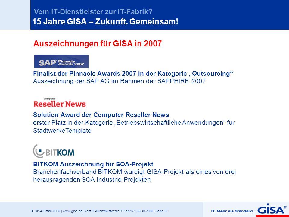 © GISA GmbH 2008 | www.gisa.de | Vom IT-Dienstleister zur IT-Fabrik? | 28.10.2008 | Seite 12 Vom IT-Dienstleister zur IT-Fabrik? Auszeichnungen für GI
