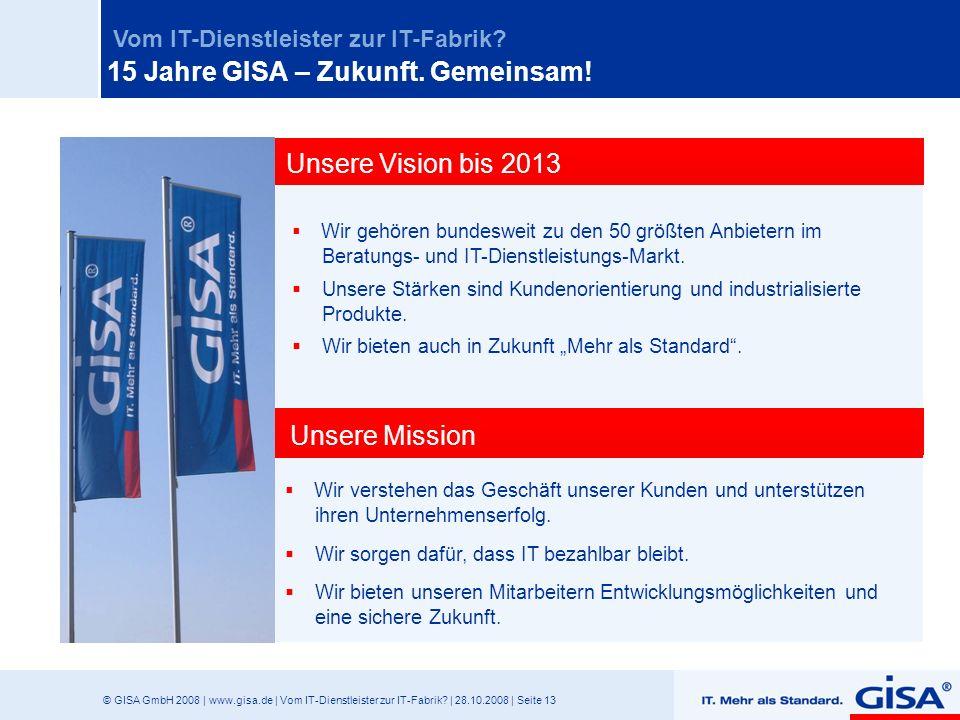 © GISA GmbH 2008 | www.gisa.de | Vom IT-Dienstleister zur IT-Fabrik? | 28.10.2008 | Seite 13 Vom IT-Dienstleister zur IT-Fabrik? Wir verstehen das Ges