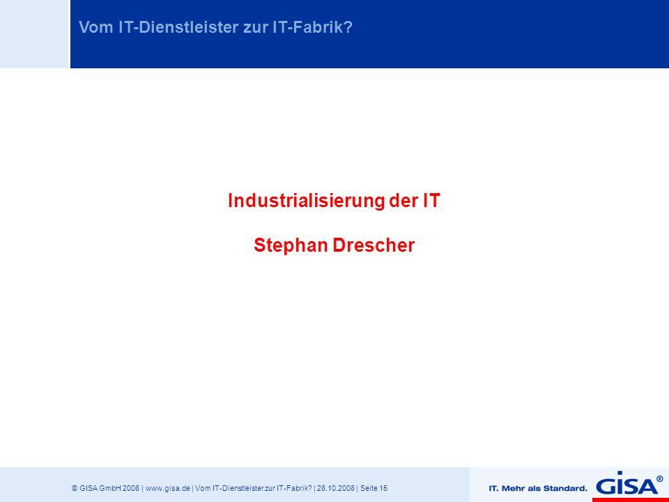 © GISA GmbH 2008 | www.gisa.de | Vom IT-Dienstleister zur IT-Fabrik? | 28.10.2008 | Seite 15 Vom IT-Dienstleister zur IT-Fabrik? Industrialisierung de