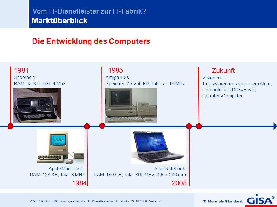 © GISA GmbH 2008 | www.gisa.de | Vom IT-Dienstleister zur IT-Fabrik? | 28.10.2008 | Seite 17 Vom IT-Dienstleister zur IT-Fabrik? Apple Macintosh: RAM: