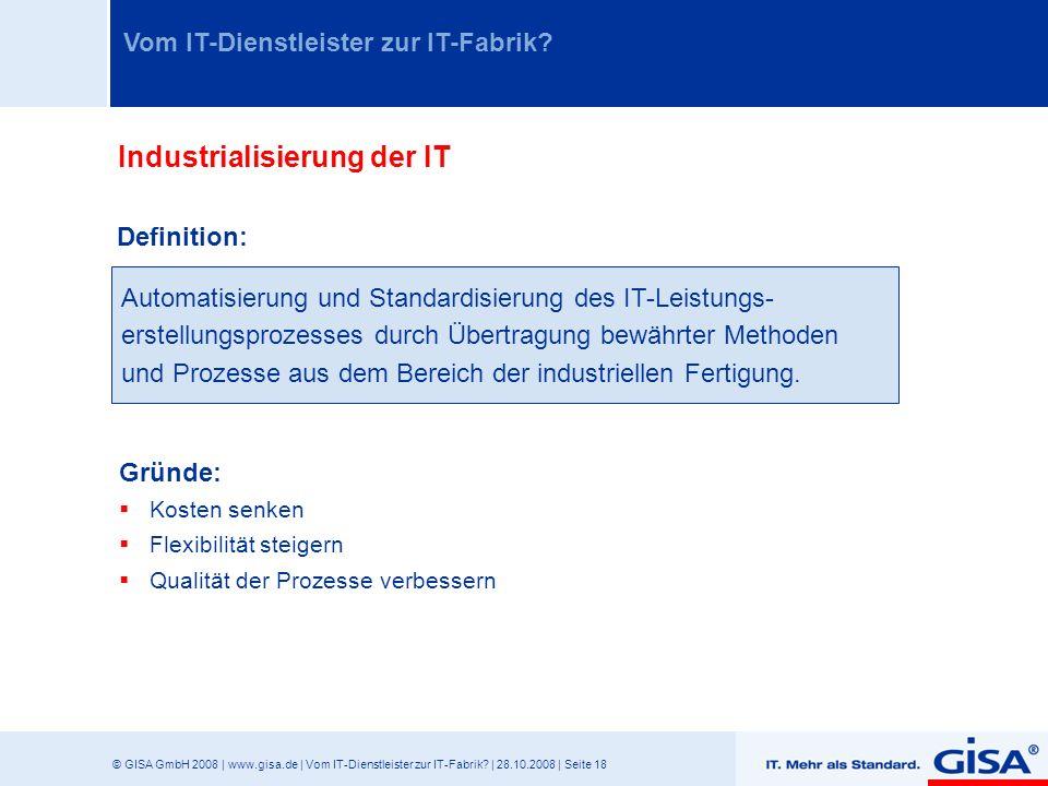 © GISA GmbH 2008 | www.gisa.de | Vom IT-Dienstleister zur IT-Fabrik? | 28.10.2008 | Seite 18 Vom IT-Dienstleister zur IT-Fabrik? Industrialisierung de