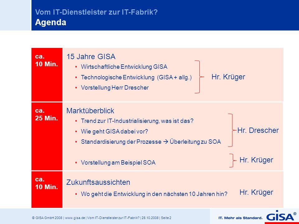 © GISA GmbH 2008 | www.gisa.de | Vom IT-Dienstleister zur IT-Fabrik? | 28.10.2008 | Seite 2 Vom IT-Dienstleister zur IT-Fabrik? ca. 10 Min. 15 Jahre G