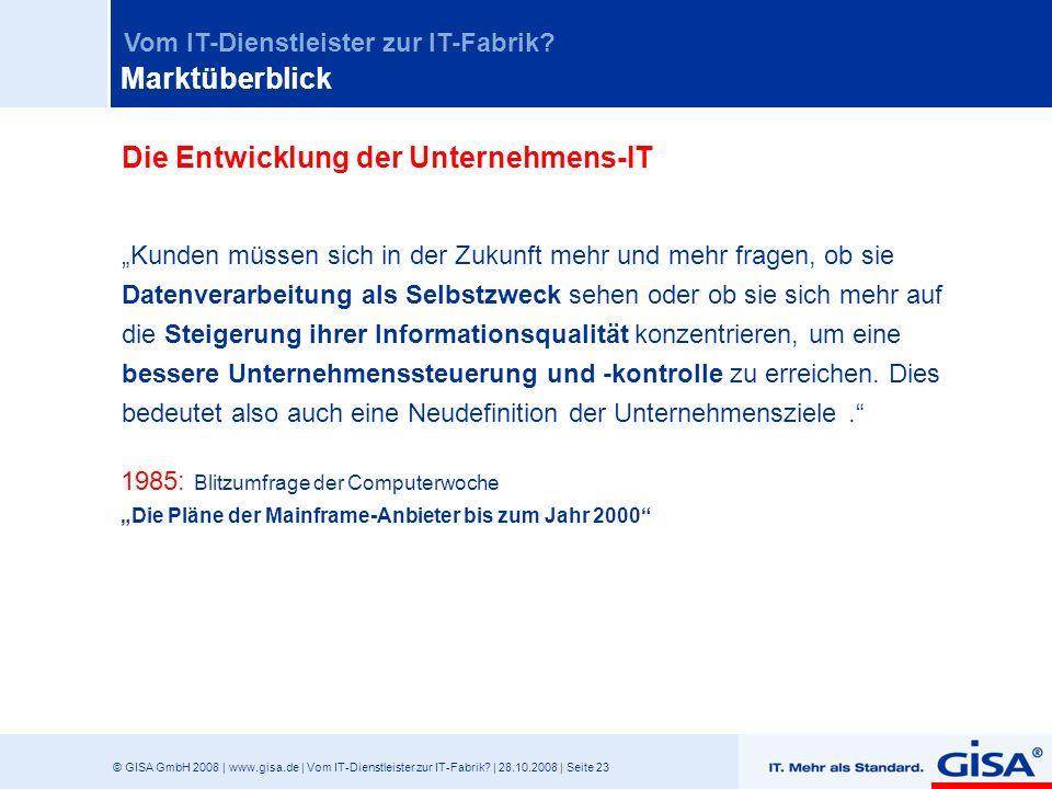 © GISA GmbH 2008 | www.gisa.de | Vom IT-Dienstleister zur IT-Fabrik? | 28.10.2008 | Seite 23 Vom IT-Dienstleister zur IT-Fabrik? Marktüberblick Die En