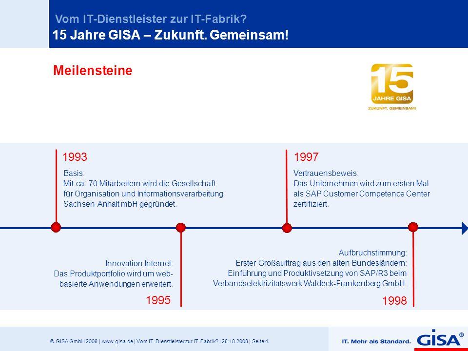 © GISA GmbH 2008 | www.gisa.de | Vom IT-Dienstleister zur IT-Fabrik? | 28.10.2008 | Seite 4 Vom IT-Dienstleister zur IT-Fabrik? Meilensteine Vertrauen