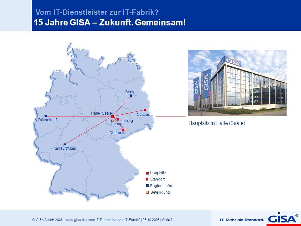 © GISA GmbH 2008 | www.gisa.de | Vom IT-Dienstleister zur IT-Fabrik? | 28.10.2008 | Seite 7 Vom IT-Dienstleister zur IT-Fabrik? Hauptsitz in Halle (Sa