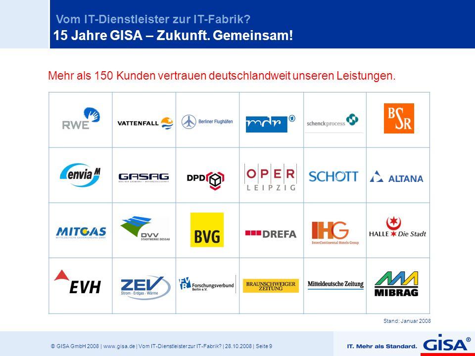 © GISA GmbH 2008 | www.gisa.de | Vom IT-Dienstleister zur IT-Fabrik? | 28.10.2008 | Seite 9 Vom IT-Dienstleister zur IT-Fabrik? Mehr als 150 Kunden ve