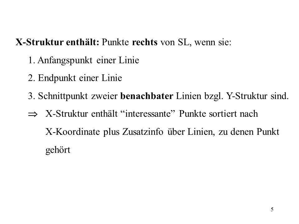 5 X-Struktur enthält: Punkte rechts von SL, wenn sie: 1. Anfangspunkt einer Linie 2. Endpunkt einer Linie 3. Schnittpunkt zweier benachbater Linien bz