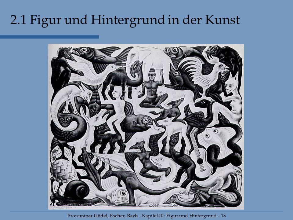 Proseminar Gödel, Escher, Bach - Kapitel III: Figur und Hintergrund - 13 2.1 Figur und Hintergrund in der Kunst
