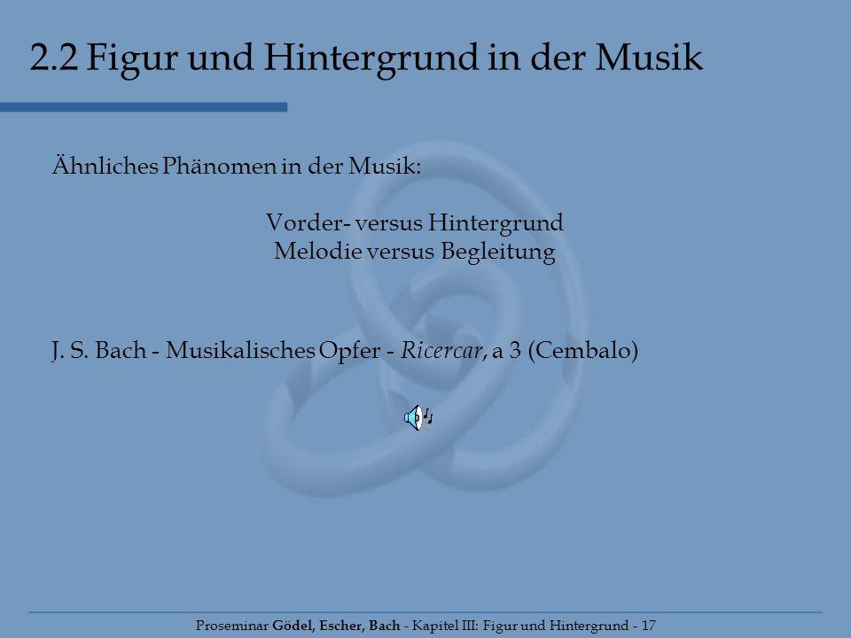 2.2 Figur und Hintergrund in der Musik Proseminar Gödel, Escher, Bach - Kapitel III: Figur und Hintergrund - 17 Ähnliches Phänomen in der Musik: Vorde