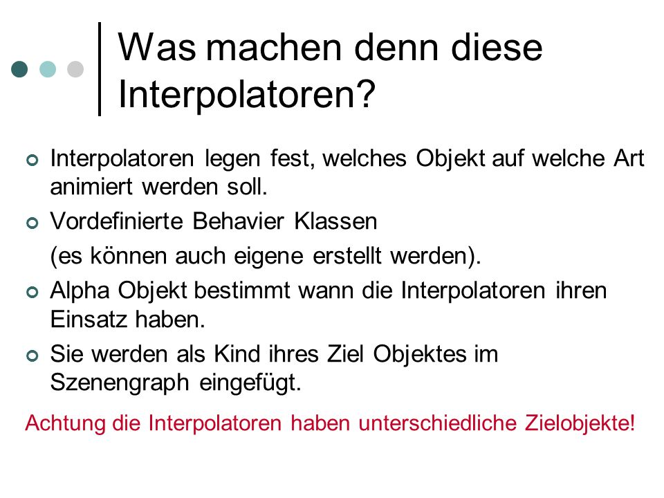 Was machen denn diese Interpolatoren? Interpolatoren legen fest, welches Objekt auf welche Art animiert werden soll. Vordefinierte Behavier Klassen (e