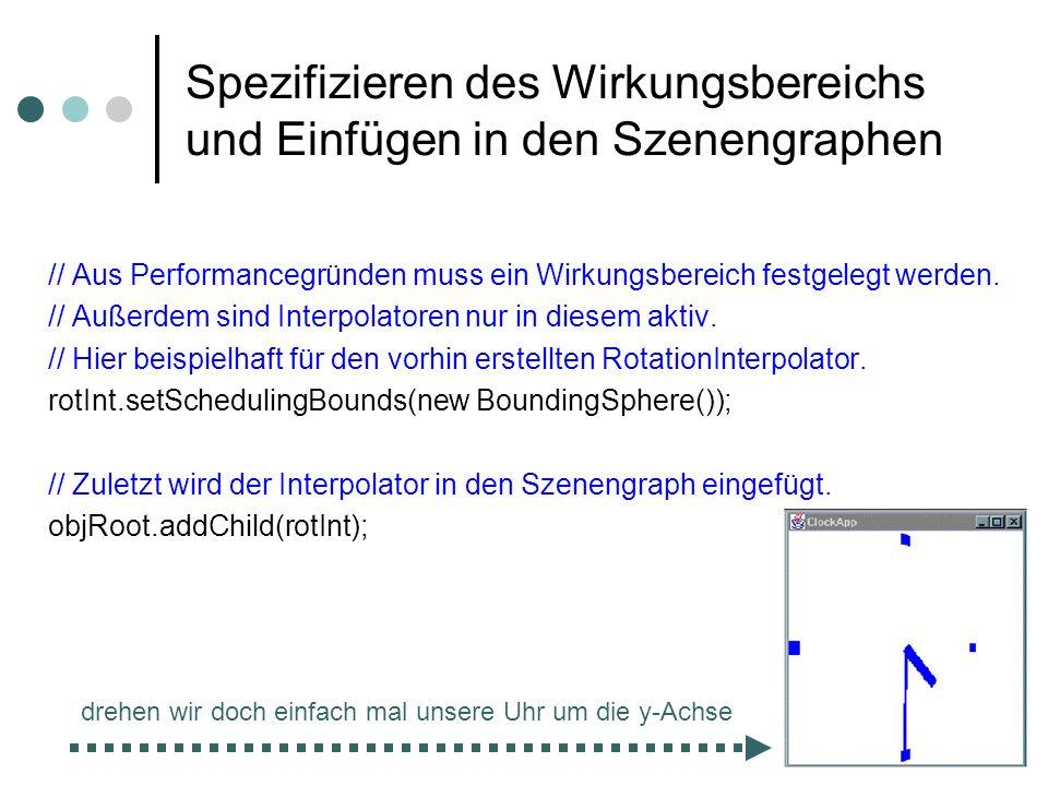 Spezifizieren des Wirkungsbereichs und Einfügen in den Szenengraphen // Aus Performancegründen muss ein Wirkungsbereich festgelegt werden. // Außerdem