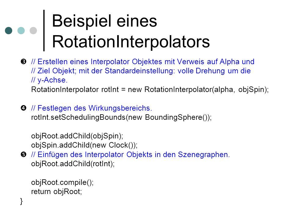 Beispiel eines RotationInterpolators // Erstellen eines Interpolator Objektes mit Verweis auf Alpha und // Ziel Objekt; mit der Standardeinstellung: v
