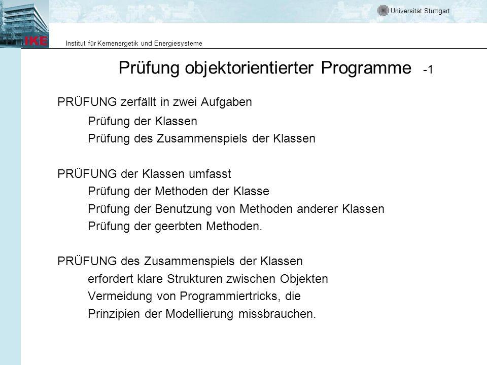 Universität Stuttgart Institut für Kernenergetik und Energiesysteme Prüfung objektorientierter Programme -1 PRÜFUNG zerfällt in zwei Aufgaben Prüfung