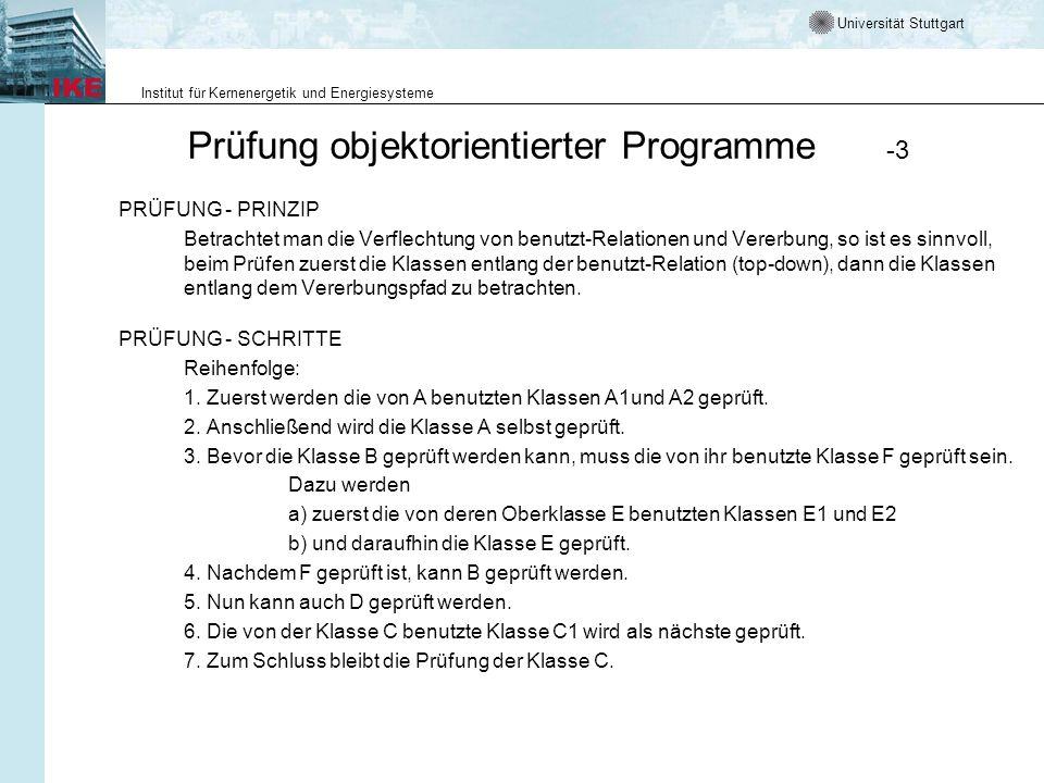 Universität Stuttgart Institut für Kernenergetik und Energiesysteme Prüfung objektorientierter Programme -3 PRÜFUNG - PRINZIP Betrachtet man die Verfl