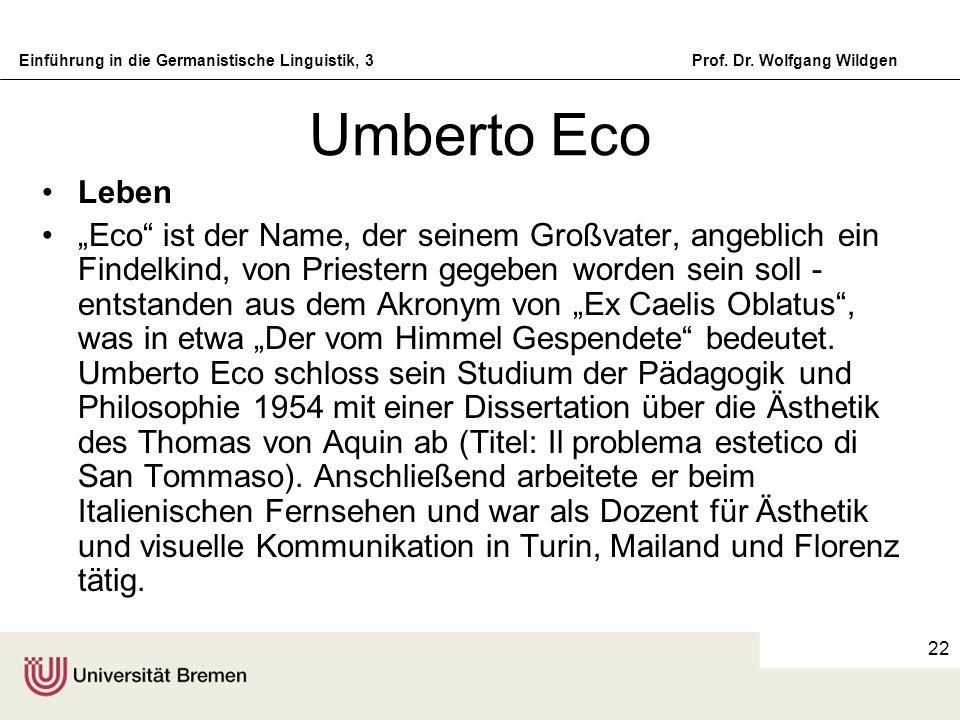 Einführung in die Germanistische Linguistik, 3Prof. Dr. Wolfgang Wildgen 22 Umberto Eco Leben Eco ist der Name, der seinem Großvater, angeblich ein Fi