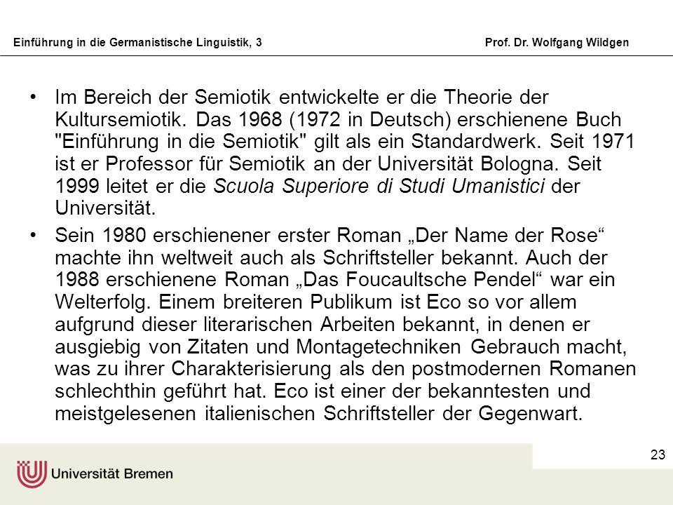 Einführung in die Germanistische Linguistik, 3Prof. Dr. Wolfgang Wildgen 23 Im Bereich der Semiotik entwickelte er die Theorie der Kultursemiotik. Das